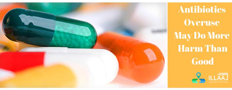 Antibiotics overuse may do more harm than good